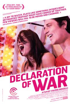 declaration of war - dir by valerie donzelli - story of young parents faced with a child who has a terrible illness, basically an American film, but done by the French, so it'll be less passe and more introspective.
