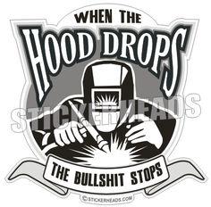 Hood+Drops+the+Bullshit+Stops+-+Welder+-+Sticker+-+$1.50+:+STICKERHEADS+,+-+The+Best+Stickers,+Stick+Around