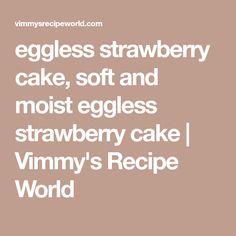 eggless strawberry cake, soft and moist eggless strawberry cake | Vimmy's Recipe World