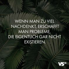 Visual Statements® When you think too much, you create problems that do not actually exist. Sayings Wisdom Quotes, Life Quotes, Happy Love Quotes, Motivational Quotes, Inspirational Quotes, German Quotes, German Words, Happy Minds, Quotes About Everything