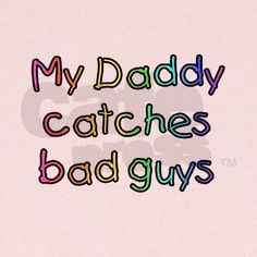 Shop My Daddy catches bad guys Kids Infant T-Shirt designed by Lots of different size and color combinations to choose from. Police Officer Wife, Police Wife Life, Police Family, Police Quotes, Family Clothes, Leo Wife, Newborn Baby Gifts, My Daddy, Law Enforcement