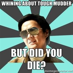 whining about Tough Mudder, but did you die?   mr chow