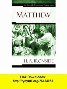 Matthew (Ironside Expository Commentaries) (9780825429118) H. A. Ironside , ISBN-10: 0825429110  , ISBN-13: 978-0825429118 ,  , tutorials , pdf , ebook , torrent , downloads , rapidshare , filesonic , hotfile , megaupload , fileserve