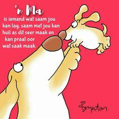 'n Ma is iemand wat saam jou kan lag, saam met jou kan huil as dit seer maak en kan praat oor wat saak maak. I Want You, Things I Want, Afrikaans Quotes, Happy Birthday Wishes, Happy Mothers Day, Wisdom Quotes, Winnie The Pooh, Mom, Words