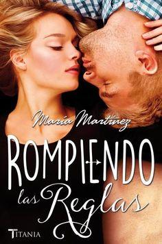 'Rompiendo las reglas'. Segundo libro de la serie Cruzando los límites que, tras su éxito, afianza a María Martínez como la gran autora New Adult de nuestro país. •