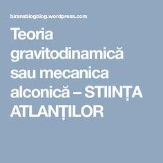 Teoria gravitodinamică sau mecanica alconică – STIINŢA ATLANŢILOR