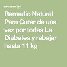 Remedio Natural Para Curar de una vez por todas La Diabetes y rebajar hasta 11 kg