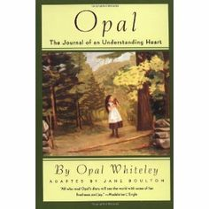 "Opal: The Journal of an Understanding Heart - ""A lyrical, lovely, and deeply touching adaptation of an authentic journal kept by an orphaned six-year-old girl--later believed to be a French princess--living in an Oregon lumber camp at the turn of the century."""