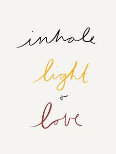 Inhale light and love.