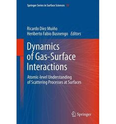 Dynamics of gas-surface interactions : atomic-level understanding of scattering processes at surfaces / Ricardo Díez Muiño, Heriberto Fabio Busnengo, editors  http://www.springer.com/physics/condensed+matter+physics/book/978-3-642-32954-8
