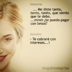 Te puedo cobrar con besos?... #agobiodeprisa #Sebastian #Azucena #libro #amor #pasión #juanjomarte #sinprisa #pausa #besos #amor #quimica