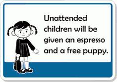 Funny Unattended Children Will Be Given an Espresso Sign, SKU: Funny Safety Slogans, Safety Quotes, What Makes You Laugh, What Inspires You, Swimming Pool Signs, Campaign Slogans, Free Puppies, 1 Gif, Funny Posters
