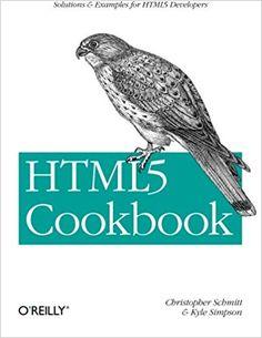 HTML5 Cookbook (Cookbooks (O'Reilly)): Amazon.de: Christopher Schmitt, Kyle Simpson: Fremdsprachige Bücher