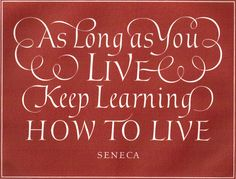 """Leo Wyatt (1909-1981) """"As Long As You Live Keep Learning How To Live"""" wood engraved lettering. Roman Aphorism. Signed and numbered 75/75. 215 X 164 mm."""