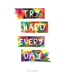 Try hard every day. Inspirational quote.   Trying is the best we can do. Everyone do your best today!