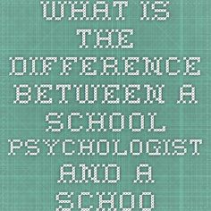 What is the difference between a school psychologist and a school counselor?