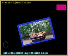 Pirate Ship Playhouse Plans Sale 185427 - Woodworking Plans and Projects!