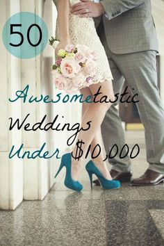 "Awesometastic! 50 Weddings Under $10,000 ... Worth pinning, even though ""awesometastic"" is CLEARLY not a real word."