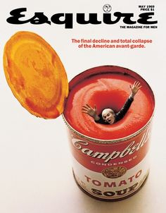 "Esquire Covers by George Lois - ""Andy Warhol Drowns in His Own Soup"" A celebration of the Pop art movement, the cover featured Warhol ironically in a Campbell's soup can. According to Lois, ""When this article came up, I decided to show him drowning in his own soup. He knew it was just a friendly spoof on his original claim to fame."""