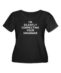 CafePress Black Im Silently Correcting Your Grammar Tee - Plus | zulily
