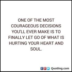 One of the most courageous decisions you'll ever make is | Let Go Quote