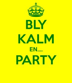 Bly Kalm en Party - Keep Calm and Party