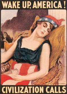 WW I: The Wake Up campaign was to encourage American involvement, then participation in the European War