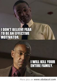 nice Fear is an effective motivator