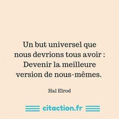 Un but universel que nous devrions tous avoir :Devenir la meilleure version de nous-mêmes. Autrement dit, nous attacher à grandir et à devenir le meilleur être possible, en poursuivant nos rêves et en inspirant les autres pour qu'ils en fassent de même. C'est votre but. Hal Elrod  Source : «Miracle Morning : offrez-vous un …