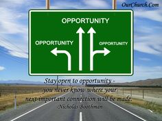 Stay open to opportunity - you never know where your next important connection will be made. -Nicholas Boothman