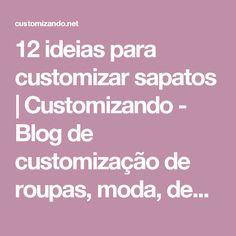 12 ideias para customizar sapatos   Customizando - Blog de customização de roupas, moda, decoração e artesanato