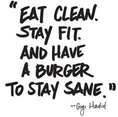 Eat Clean. Stay Fit and have a Burger to stay sane! #Motivation