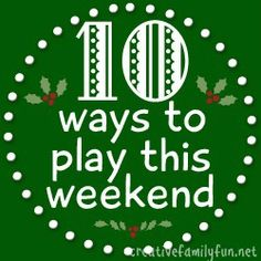 10 Ways to Play This Weekend: Week 18 ~ Creative Family Fun {Holiday Ideas}