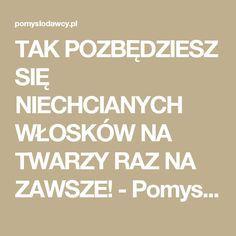 TAK POZBĘDZIESZ SIĘ NIECHCIANYCH WŁOSKÓW NA TWARZY RAZ NA ZAWSZE! - Pomysłodawcy.pl - Serwis bardziej kreatywny