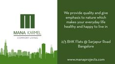 We pro­vide qual­ity and give empha­sis to nature which makes your every­day life healthy and happy to live in.  Mana Karmel is onging Project of Mana Projects Comes with 2/3 #BHK #Flats with budget Price at sarjapur Road #Bangalore.  For Booking Or More Info: Visit: www.manaprojects.co.in Call: +91 7676 333 000