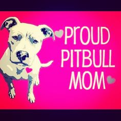 I STAND FOR THE PITBULLS BECAUSE I AM A PROUD PITBULL MOM ~Brianna