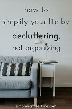 How to simplify your life by decluttering, not organizing. Organized clutter is still clutter! Learn how to get rid of the clutter first, so you don't waste time or money organizing things you don't use or need!