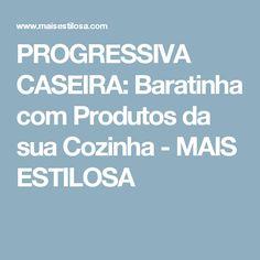 PROGRESSIVA CASEIRA: Baratinha com Produtos da sua Cozinha - MAIS ESTILOSA