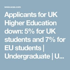 Applicants for UK Higher Education down: 5% for UK students and 7% for EU students | Undergraduate | UCAS