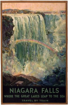 Vintage Poster - Niagara Falls, where the Great Lakes leap to the sea. Travel by train. Illustrated by Fredric C. This vintage poster reproduction shows Niagara Falls with a rainbow in the mist. Published by Latham Litho. Retro Poster, Poster Ads, Vintage Travel Posters, Art Posters, Print Poster, Usa Tourism, Tourism Poster, Travel Ads, Travel And Tourism