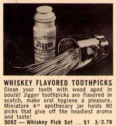 Whiskey-flavored  toothpicks, to make oral hygiene a pleasure.