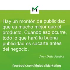 """Frases de #Marketing: """"Hay un montón de #publicidad que es mucho mejor que el producto. Cuando eso ocurre, todo lo que hará la buena publicidad es sacarte antes del negocio"""". Jerry Della Famina."""
