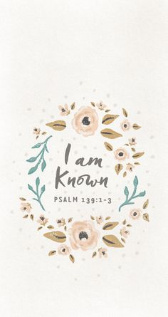 I am known by Him - Psalm Bible Verses Quotes, Jesus Quotes, Bible Scriptures, Faith Quotes, Bible Verse Wallpaper, Wallpaper Quotes, Iphone Wallpaper, Christian Wallpaper, God Is Good