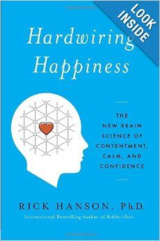 Hardwiring Happiness: The New Brain Science of Contentment, Calm, and Confidence: Rick Hanson: 9780385347310: Amazon.com: Books