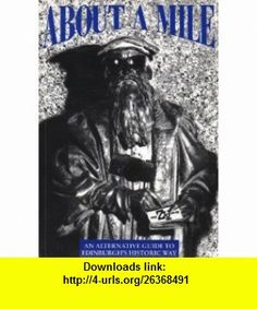 About a Mile Alternative Guide to Edinburghs Historic Way (9780952292708) Duncan Priddle, Gavin Wallace, Ian Brown, Patrick Bankhead , ISBN-10: 095229270X  , ISBN-13: 978-0952292708 ,  , tutorials , pdf , ebook , torrent , downloads , rapidshare , filesonic , hotfile , megaupload , fileserve