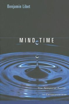 Mind Time: The Temporal Factor in Consciousness (Perspectives in Cognitive Neuroscience): Benjamin Libet, Stephen M. Kosslyn: 9780674018464: Amazon.com: Books