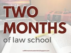 Two Months of Law School | Caffeine and Case Briefs