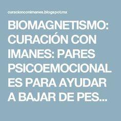BIOMAGNETISMO: CURACIÓN CON IMANES: PARES PSICOEMOCIONALES PARA AYUDAR A BAJAR DE PESO MEDIANTE BIOMAGNETISMO