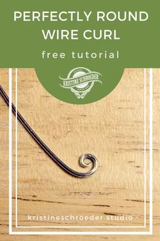 Round Wire Curls, a free tutorial by Kristine Schroeder.