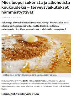 http://www.makuja.fi/artikkelit/5349818/ajankohtaista/mies-luopui-sokerista-ja-alkoholista-kuukaudeksi-terveysvaikutukset-hammastyttivat/